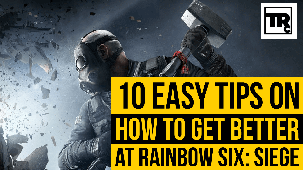 10 EASY TIPS on How to Improve at Rainbow Six SieTge - Siege